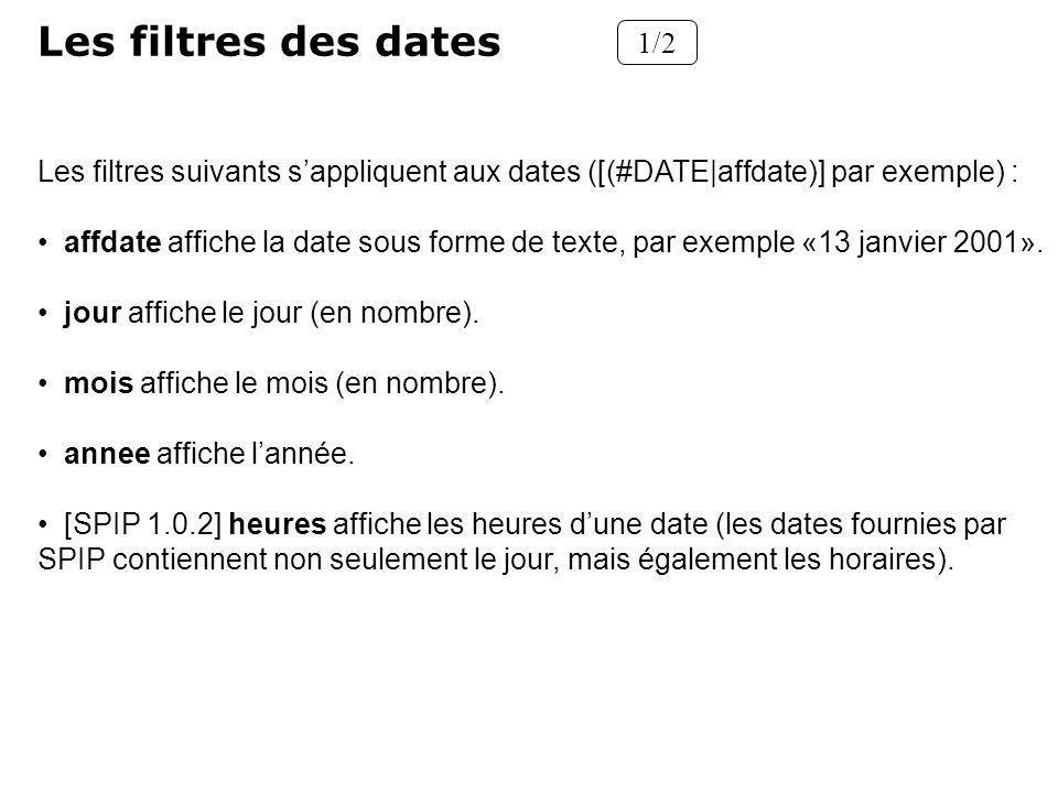 Les filtres des dates 1/2. Les filtres suivants s'appliquent aux dates ([(#DATE|affdate)] par exemple) :